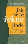 Jak se to řekne jinde - Česká přísloví a jejich jinojazyčné protějšky