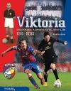 Viktoria - Velká kronika plzeňského fotbalového klubu 1911-2015