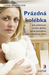 Prázdná kolébka - Jak překonat ztrátu dítěte před porodem nebo těsně po něm
