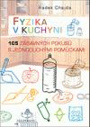 Fyzika v kuchyni: 105 zábavných pokusů s jednoduchými pomůckami