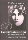 Královna zpěvu Ema Destinová ve vzpomínkách Marie Martínkové