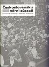 Československu věrni zůstali: životopisné rozhovory s německými antifašisty