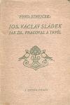 Josef Václav Sládek. Jak žil, pracoval a trpěl