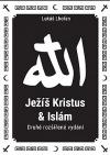 Ježíš Kristus a islám, aneb, Islám a jeho vztah k Ježíši a křesťanství
