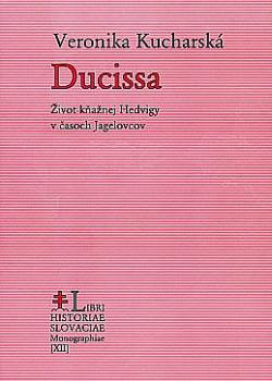 Ducissa - Život kňažnej Hedvigy v časoch Jagelovcov obálka knihy