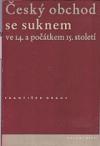 Český obchod se suknem ve 14. a počátkem 15. století (K otázce významu středověkého obchodu)