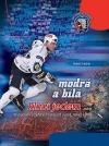 Modrá a bílá, kluci jedem - 44 vyprávění plzeňských hokejistů o sobě, hokeji a době