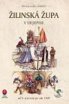 Žilinská župa v dejepise - od 9. storočia do rok 1945