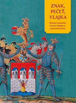 Znak, pečeť, vlajka: Městská symbolika Českých Budějovic v proměnách času obálka knihy