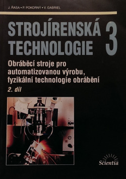 Strojírenská technologie 3 - Obráběcí stroje pro automatizovanou výrobu, fyzikální technologie obrábění obálka knihy