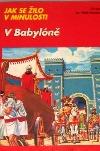 Jak se žilo v minulosti - V Babylóně