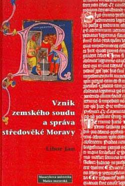 Vznik zemského soudu a správa středověké Moravy obálka knihy