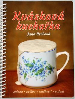 Kvásková kuchařka: Chleba - pečivo - sladkosti - vaření