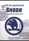 150 let společnosti Škoda ve fotografiích a dokumentech