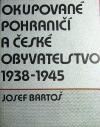 Okupované pohraničí a české obyvatelstvo 1938-1945