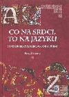 Co na srdci, to na jazyku: česká přísloví, přirovnání a rčení obálka knihy