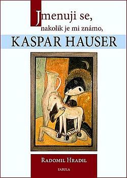 Jmenuji se, nakolik je mi známo, Kaspar Hauser obálka knihy