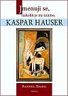 Jmenuji se, nakolik je mi známo, Kaspar Hauser