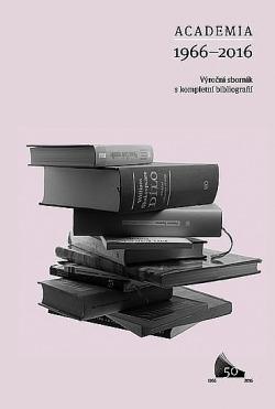 Academia 1966-2016 - Výroční sborník s kompletní bibliografií obálka knihy