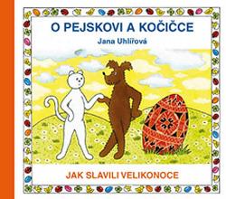 O pejskovi a kočičce - Jak slavili Velikonoce obálka knihy