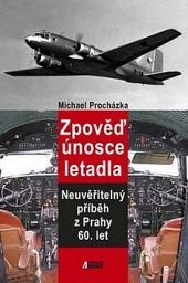 Zpověď únosce letadla, neuvěřitelný příběz z Prahy 60. let