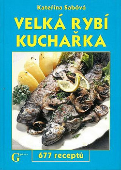 Velká rybí kuchařka(677 receptů)