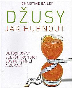 Džusy: Jak hubnout - detoxikovat - zlepšit kondici - zůstat štíhlí a zdraví obálka knihy