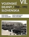 Vojenské dejiny Slovenska VII - 1968 - 1992