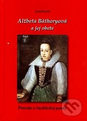 Alžbeta Báthoryová a jej obete. Pravda o čachtickej panej obálka knihy