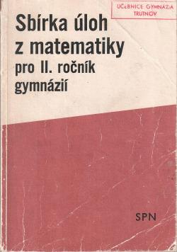 Sbírka úloh z matematiky pro II. ročník gymnázií