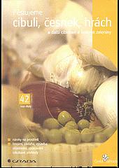 Pěstujeme cibuli, česnek, hrách a další cibulové a luskové zeleniny obálka knihy