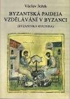 Byzantská paideia, vzdělávání v Byzanci : (byzantská kultura)