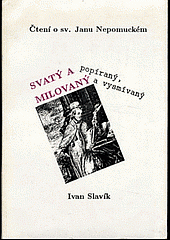 Svatý a popíraný, milovaný a vysmívaný : čtení o sv. Janu Nepomuckém obálka knihy