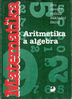 Matematika: Aritmetika a algebra pro 9. ročník základní školy a vyšší ročník gymnázia obálka knihy