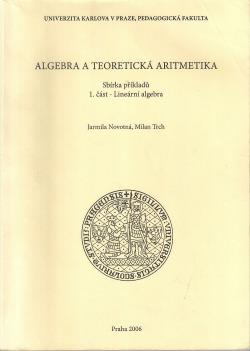 Algebra a teoretická aritmetika: Sbírka příkladů: 1. část - Lineární algebra obálka knihy