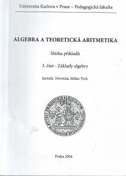 Algebra a teoretická aritmetika: Sbírka příkladů: 3. část - Základy algebry obálka knihy