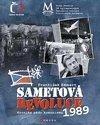 Sametová revoluce - Kronika pádu komunismu 1989