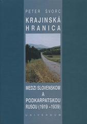 Krajinská hranica medzi Slovenskom a Podkarpatskou Rusou v medzivojnovom období (1919 - 1939)