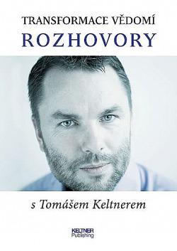Transformace vědomí - Rozhovory s Tomášem Keltnerem