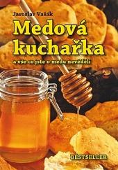 Medová kuchařka a vše co jste o medu nevěděli obálka knihy