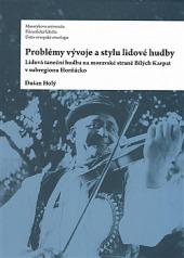Problémy vývoje a stylu lidové hudby - Lidová taneční hudba na moravské straně Bílých Karpat v subregionu Horňácko obálka knihy