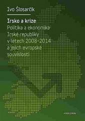 Irsko a krize - Politika a ekonomika Irské republiky v letech 2008-2014 a její evropské souvislosti obálka knihy