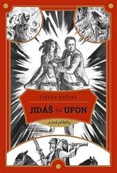 Jidáš byl Ufon...a jiné příběhy obálka knihy
