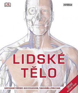 Lidské tělo - Ilustrovaný průvodce jeho strukturou, fungováním a poruchami obálka knihy