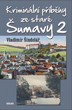 Kriminální příběhy ze staré Šumavy 2 obálka knihy