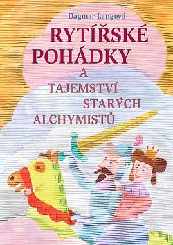 Rytířské pohádky a tajemství starých alchymistů obálka knihy