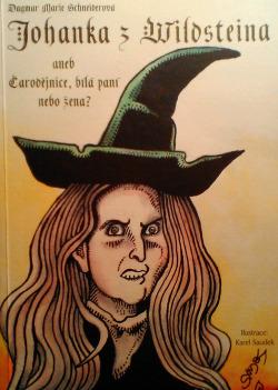 Johanka z Wildsteina, aneb, Čarodějnice, bílá paní nebo žena? obálka knihy