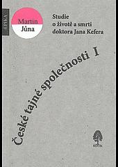 České tajné společnosti I.; Studie o životě a smrt doktora Jana Kefera obálka knihy