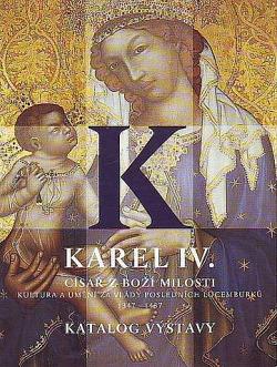 Karel IV. - Císař z Boží milosti (katalog výstavy) obálka knihy