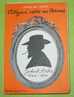 Vítězná cesta na Parnas: Jakub Arbes 1840-1914